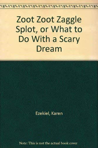 9780943173504: Zoot Zoot Zaggle Splot, or What to Do With a Scary Dream