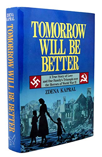 Tomorrow Will Be Better: A True Story of Love and One Family's Triumph over the Horrors of World ...
