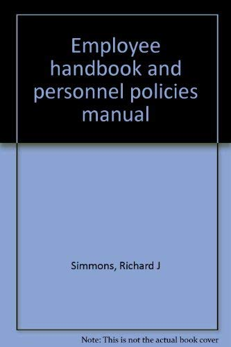 Employee handbook and personnel policies manual: Simmons, Richard J