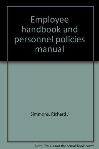 Employee handbook and personnel policies manual: Simmons, Richard J