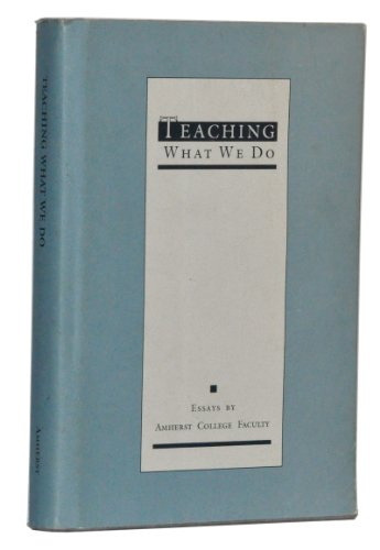 Teaching What We Do: Essays: Faculty, Amherst College