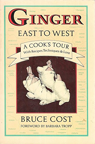 Ginger East to West: A cook's tour with recipes, techniques and lore