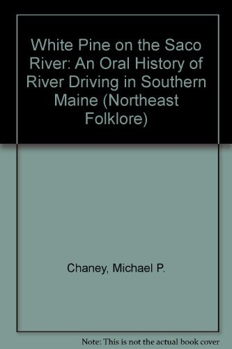 9780943197210: White Pine on the Saco River: An Oral History of River Driving in Southern Maine (NORTHEAST FOLKLORE)
