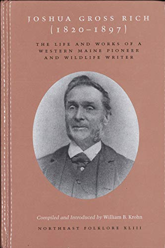 Joshua Gross Rich (1820-1897) the Life and Works of a Western Maine Pioneer and Wildlife Writer (...