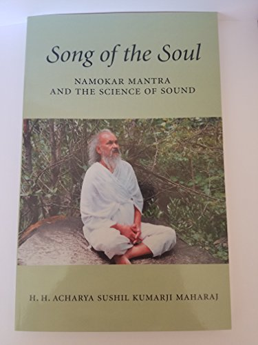 Song of the soul: An introduction to the Namokar Mantra and the science of sound: Maharaj, H. H. ...