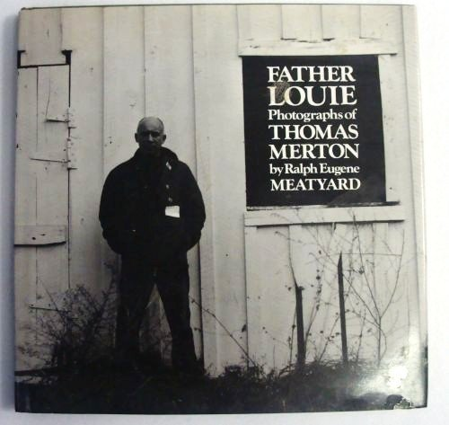 Father Louie: Photographs of Thomas Merton: Meatyard, Ralph Eugene