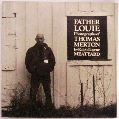 Father Louie: Photographs of Thomas Merton: Meatyard, Ralph Eugene re Thomas Merton
