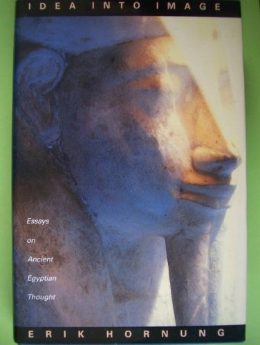 9780943221113: Idea into Image: Essays on Ancient Egyptian Thought
