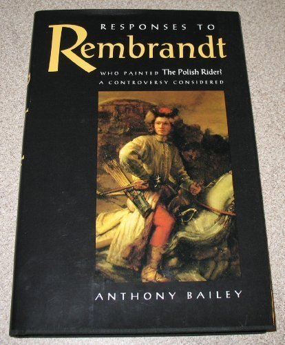 Responses to Rembrandt (0943221188) by Anthony Bailey; Rembrandt Harmenszoon Van Rijn