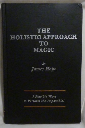 The Holistic Approach to Magic: 7 Possible Ways to Perform the Impossible!: Hope, James