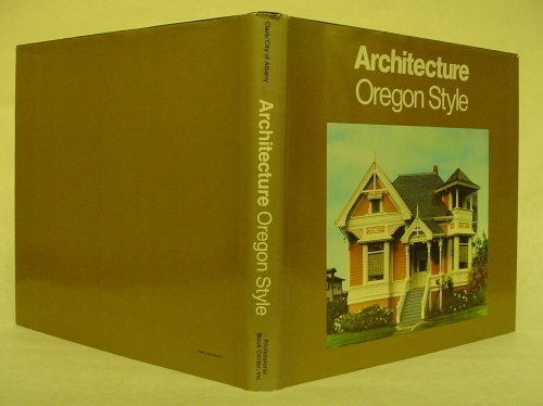 Oregon Style: Architecture from 1840 to 1950: Rosalind L. Clark;