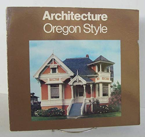 Oregon Style: Architecture from 1840 to the 1950's (Photographic History of Architecture in the W...