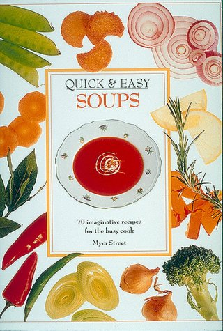 9780943231679: Quick & Easy Soups: 70 Imaginative Recipes for the Busy Cook