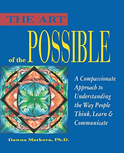 9780943233123: The Art of the Possible: A Compassionate Approach to Understanding the Way People Think, Learn and Communicate