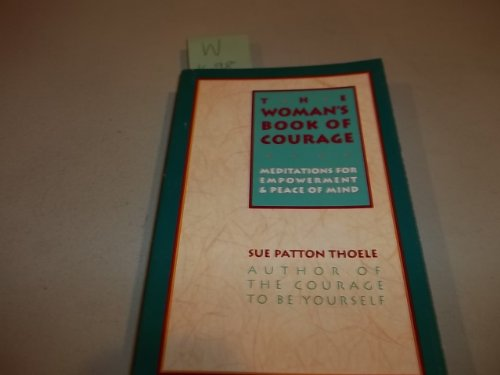 The Woman's Book of Courage: Meditations for Empowerment & Peace of Mind (Meditations for Empowerment and Peace of Mind) (9780943233178) by Thoele, Sue Patton