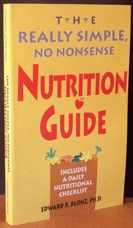 The Really Simple, No Nonsense Nutrition Guide: Blonz, Edward R.