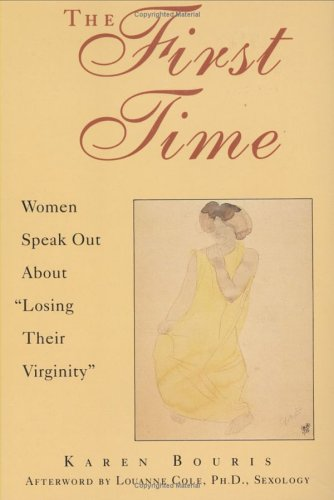 "The First Time: Women Speak Out About ""Losing Their Virginity"": Bouris, Karen"