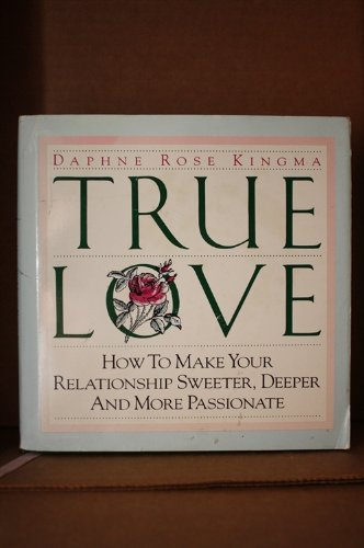 9780943233581: True Love: How to Make Your Relationship Sweeter, Deeper and More Passionate