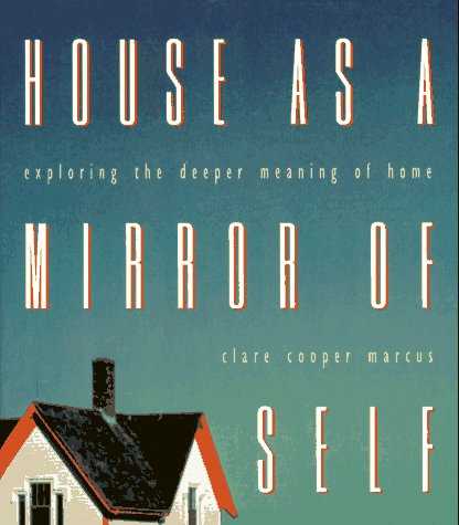 9780943233925: House as Mirror of Self: Exploring the Deeper Meaning of Home