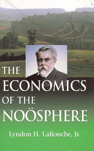 The Economics of the Noosphere: Why Lyndon LaRouche is the the World's Most Successful ...