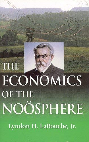9780943235202: The Economics of the Noosphere: Why Lyndon LaRouche is the the World's Most Successful Economic Forecaster of the Past Four Decades