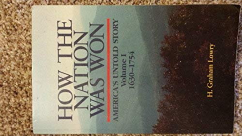 How the Nation Was Won America's Untold Story 1630-1754 Vol 1: Graham h Lowry