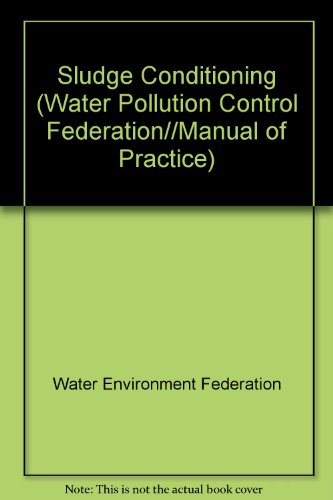 Sludge Conditioning (Water Pollution Control Federation//Manual of Practice) (0943244293) by Water Environment Federation; Byong S. Shin