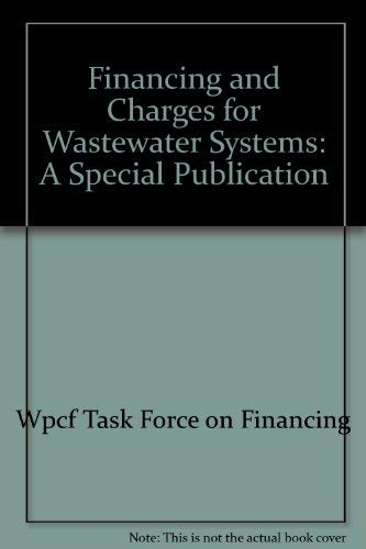 Financing and Charges for Wastewater Systems: Water Environment Federation, Wpcf Task Force on ...