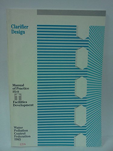 9780943244617: Clarifier Design - Mop Fd-8: Manual of Practice Facilities Development/Mfd8Ch