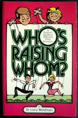 9780943247007: Who's Raising Whom: A Parent's Guide to Effective Child Discipline