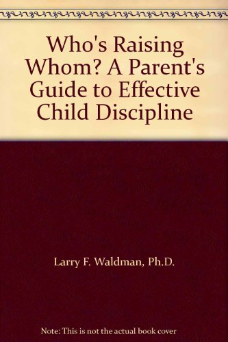 9780943247151: Who's Raising Whom? A Parent's Guide to Effective Child Discipline