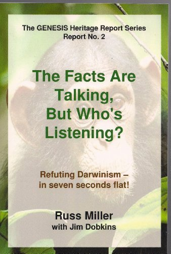 The Facts Are Talking, but Who's Listening? Refuting Darwinism in Seven Seconds Flat: Russ ...