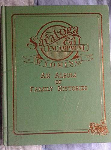Saratoga and Encampment Wyoming an Album of Family Histories: various or unknown