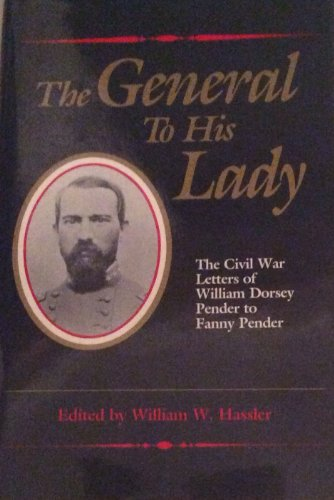 General to his Lady: The Civil War: Pender, William Dorsey;