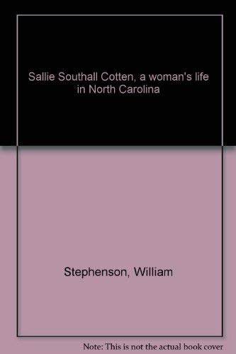 Sallie Southall Cotten, a Woman's Life in North Carolina: Stephenson, William