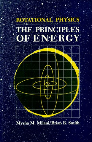 Rotational Physics: The Principles of Energy (Rotational: Myrna M. Milani