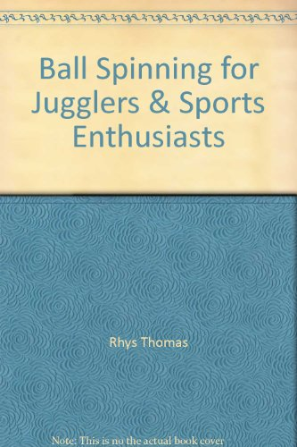9780943292335: Ball Spinning for Jugglers & Sports Enthusiasts