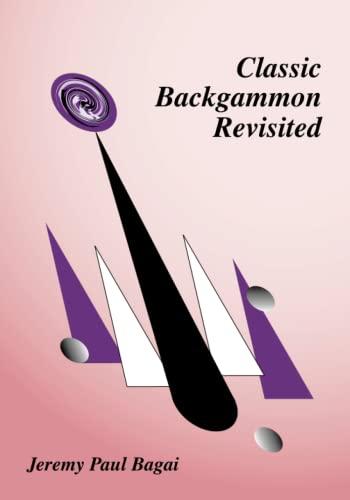 Calssic Backgammon Revisited: Bagai,Jeremy Paul