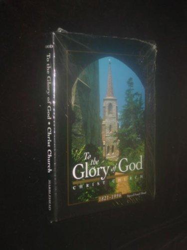 To the Glory of God: Christ Church 1821-1996: Hood, Davyd Foard