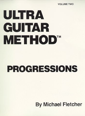 Ultra Guitar Method: Progressions: volume two (094335501X) by Fletcher, Michael