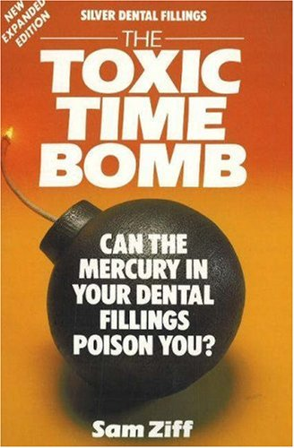 9780943358246: Silver Dental Fillings: The Toxic Timebomb: Can the Mercury in Your Dental Fillings Poison You?
