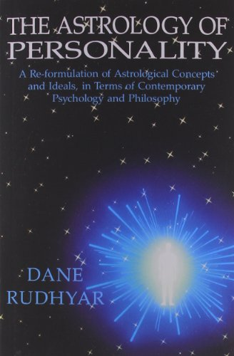 The Astrology of Personality: A Re-Formulation of: Rudhyar, Dane