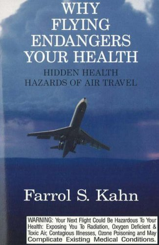 Why Flying Endangers Your Health: Hidden Health Hazards of Air Travel: Kahn, F. S.