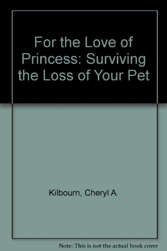 For the Love of Princess: Surviving the: Kilbourn, Cheryl A.