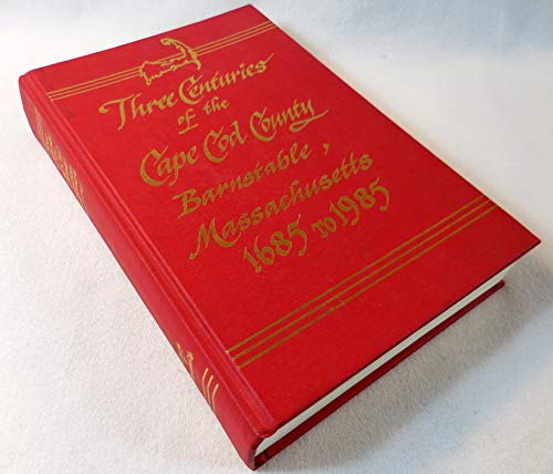 Three Centuries of the Cape Cod County Barnstable, Massachusetts 1685 to 1985
