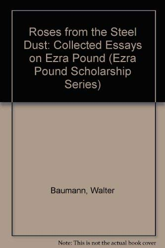 9780943373614: Roses from the Steel Dust: Collected Essays on Ezra Pound (Ezra Pound Scholarship Series)