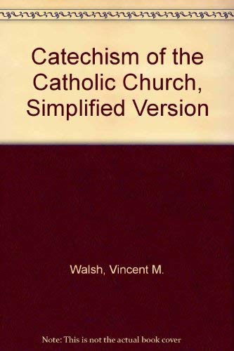 Catechism of the Catholic Church, Simplified Version: Vincent M. Walsh
