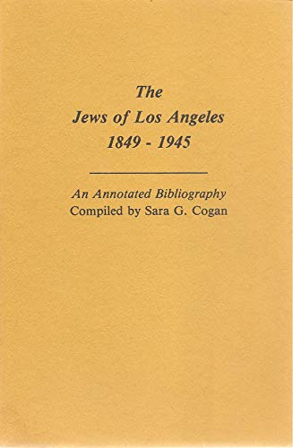 The Jews of Los Angeles: 1849-1945: Cogan, Sara