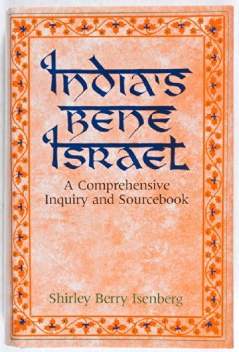 India's Bene Israel: A Comprehensive Inquiry and: Isenberg, Shirley Berry