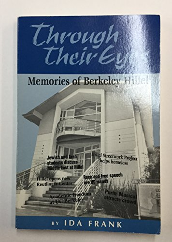 Through Their Eyes: Memories of Berkeley Hillel (SIGNED): Frank, Ida